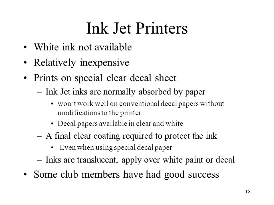 Ink Jet Printers White ink not available Relatively inexpensive