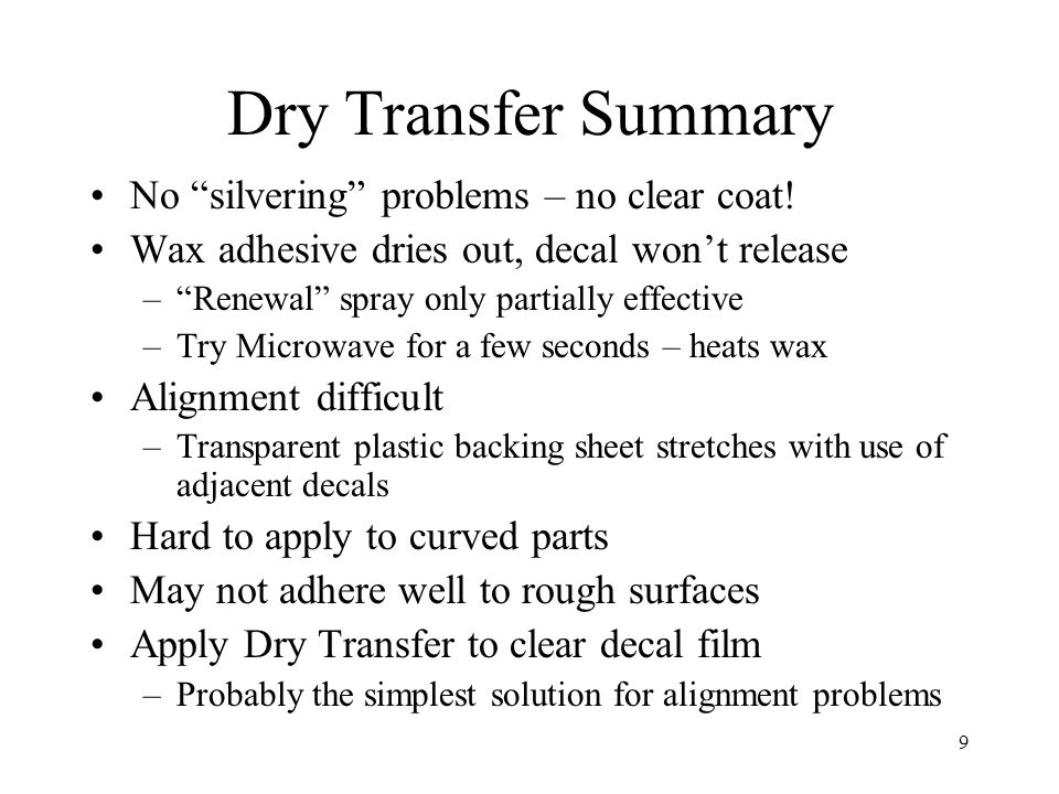 Dry Transfer Summary No silvering problems – no clear coat!