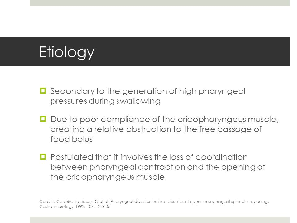Etiology Secondary to the generation of high pharyngeal pressures during swallowing.