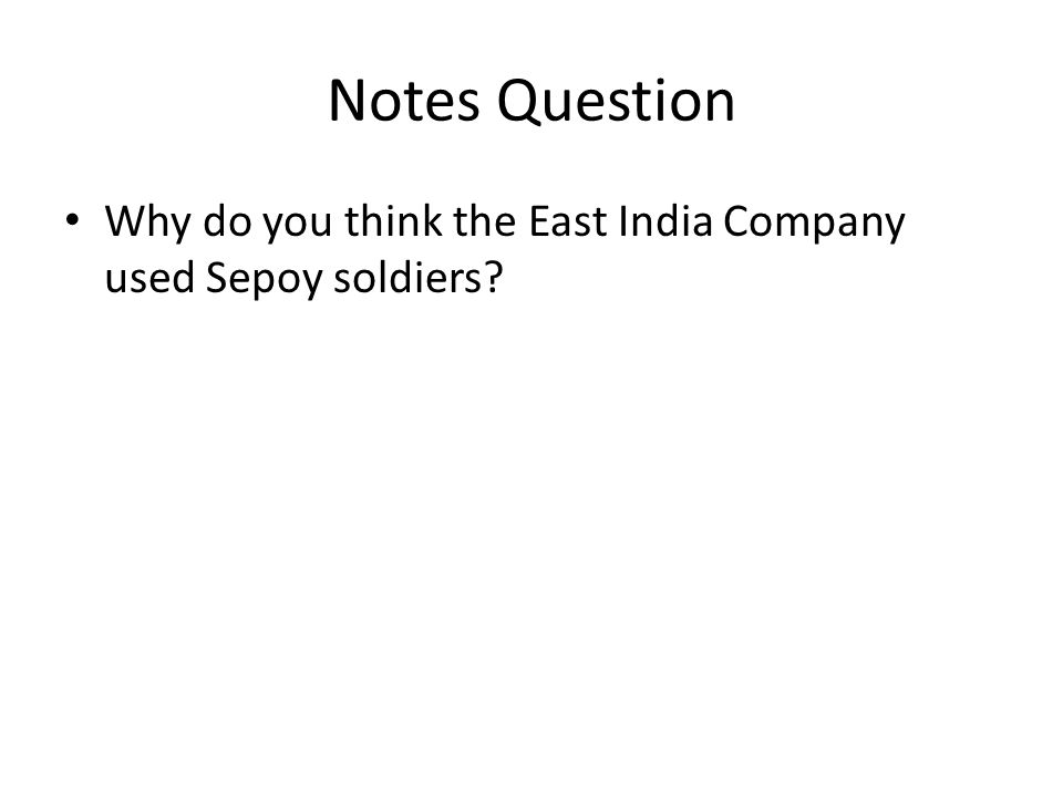 Notes Question Why do you think the East India Company used Sepoy soldiers