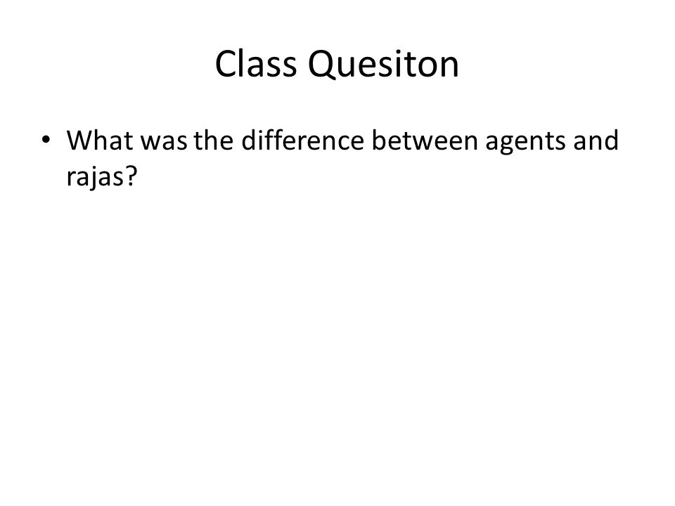 Class Quesiton What was the difference between agents and rajas