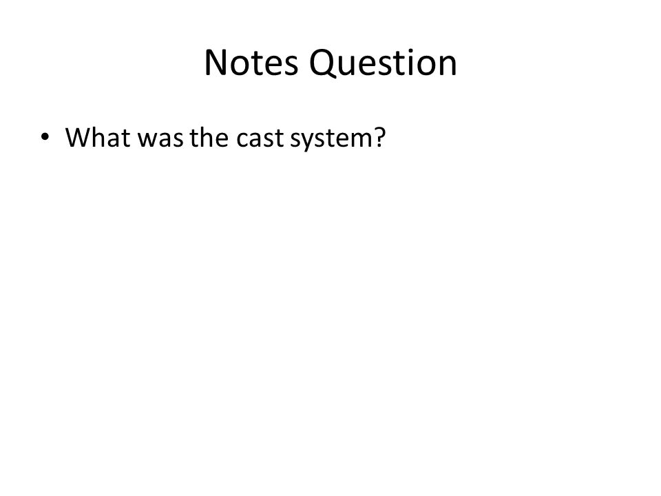 Notes Question What was the cast system