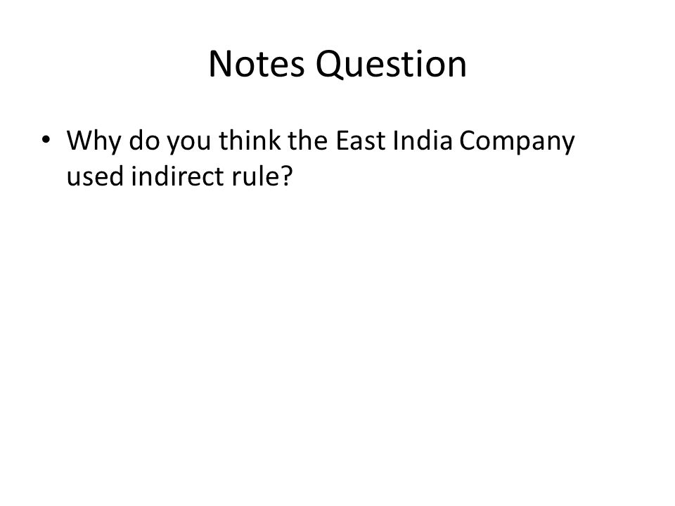 Notes Question Why do you think the East India Company used indirect rule