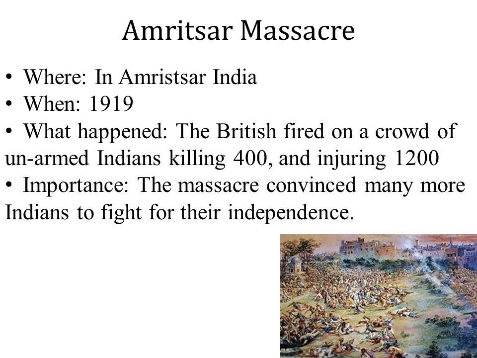 Amritsar Massacre Where: In Amristsar India When: 1919