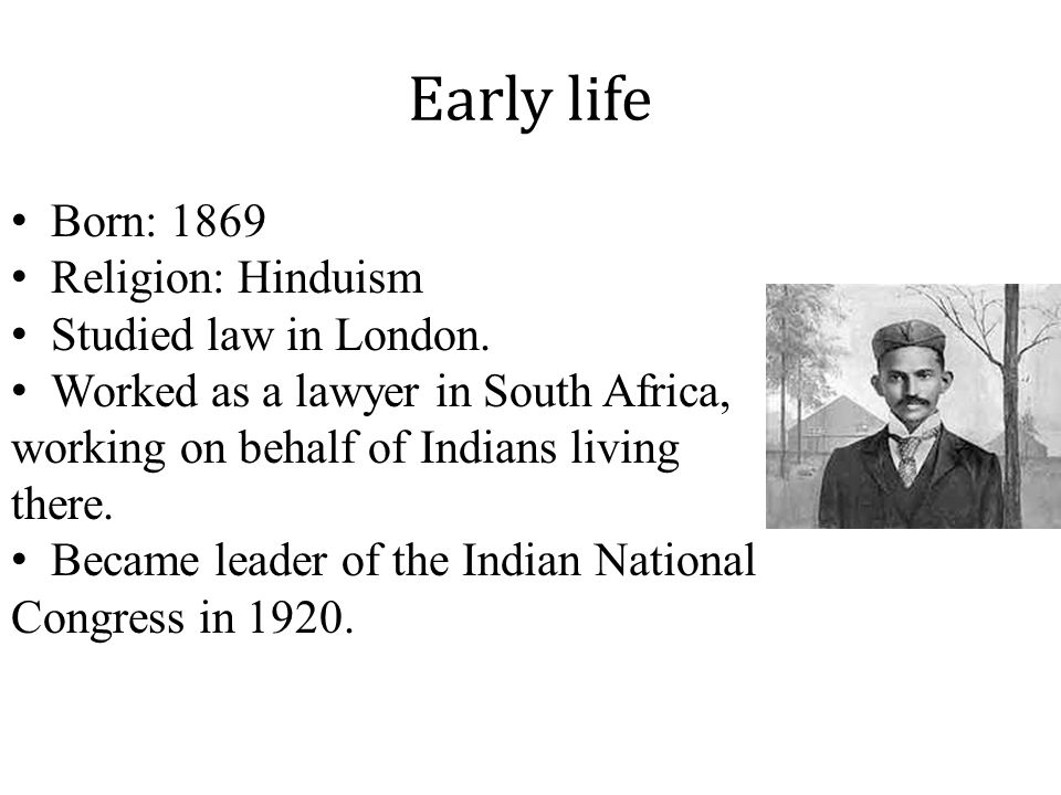 Early life Born: 1869 Religion: Hinduism Studied law in London.