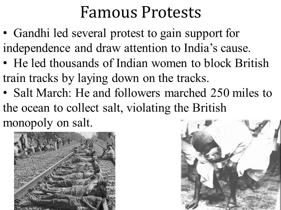 Famous Protests Gandhi led several protest to gain support for independence and draw attention to India's cause.