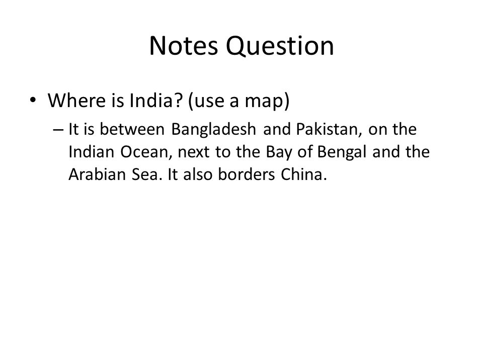 Notes Question Where is India (use a map)