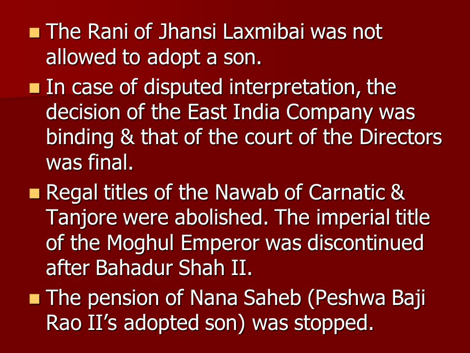 The Rani of Jhansi Laxmibai was not allowed to adopt a son.