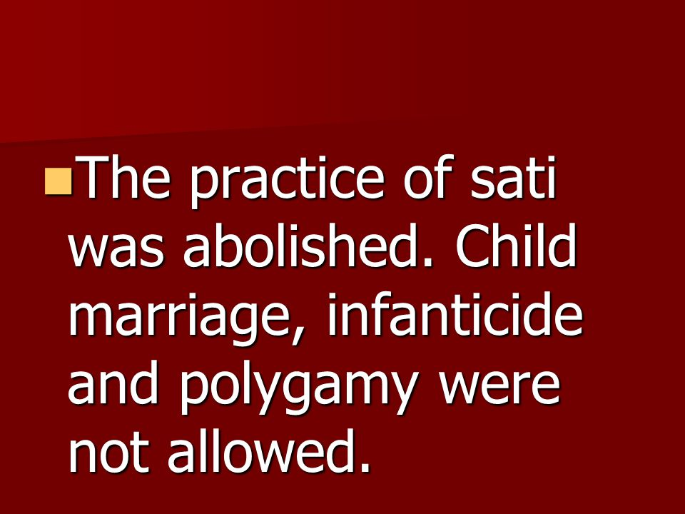The practice of sati was abolished