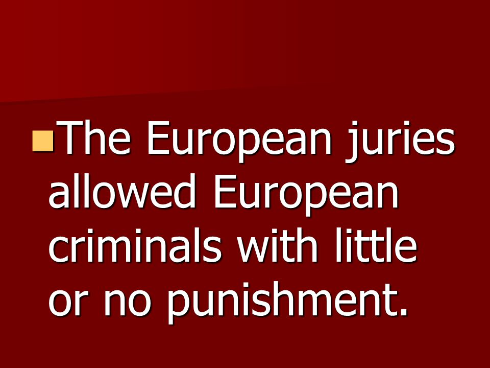 The European juries allowed European criminals with little or no punishment.