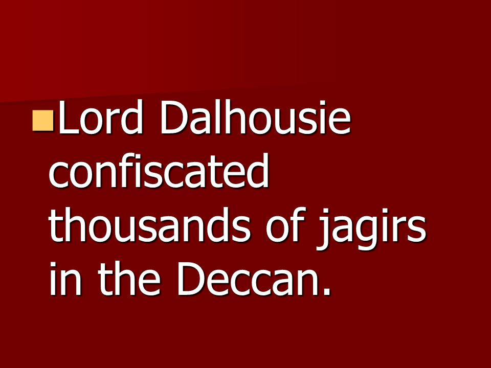 Lord Dalhousie confiscated thousands of jagirs in the Deccan.