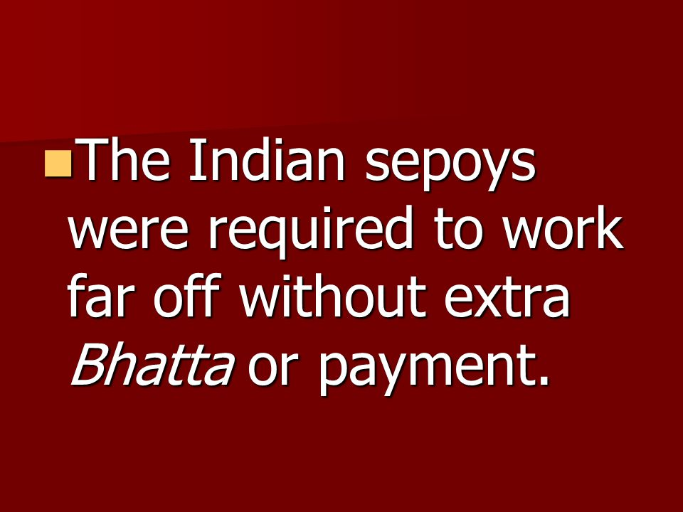 The Indian sepoys were required to work far off without extra Bhatta or payment.