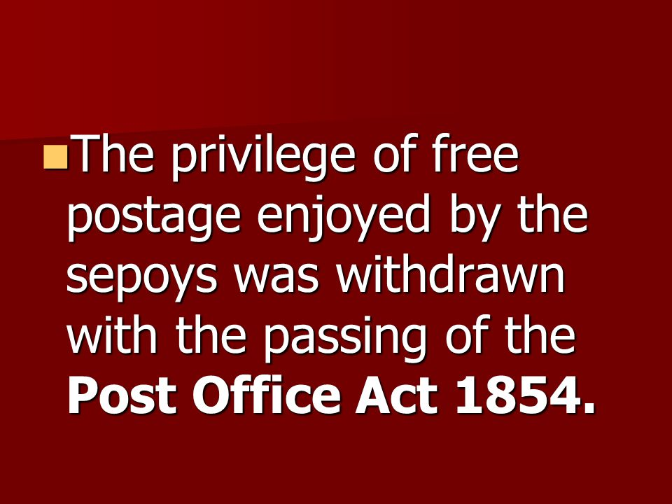The privilege of free postage enjoyed by the sepoys was withdrawn with the passing of the Post Office Act 1854.