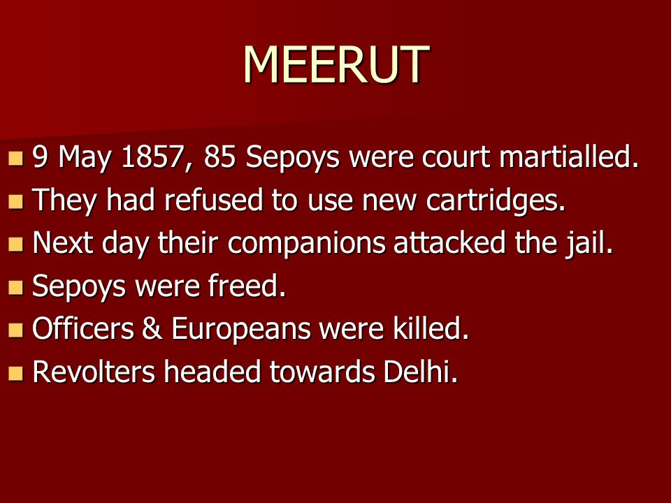 MEERUT 9 May 1857, 85 Sepoys were court martialled.