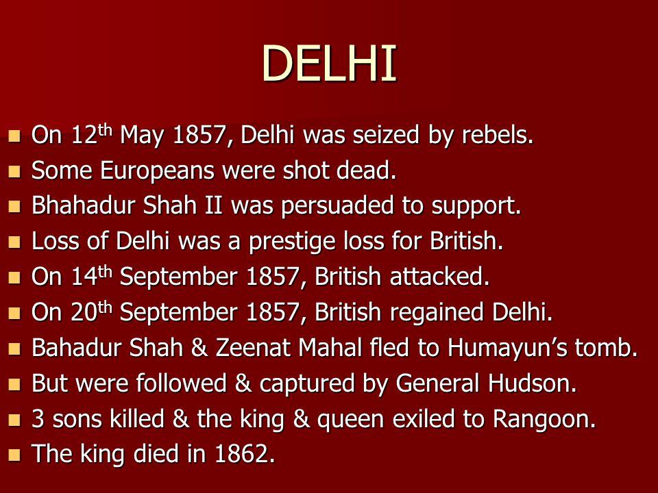 DELHI On 12th May 1857, Delhi was seized by rebels.