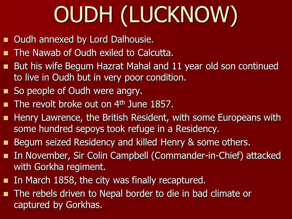 OUDH (LUCKNOW) Oudh annexed by Lord Dalhousie.