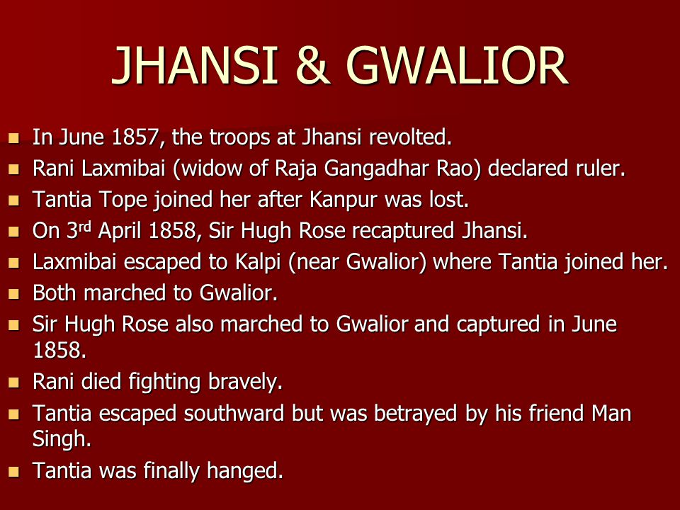 JHANSI & GWALIOR In June 1857, the troops at Jhansi revolted.