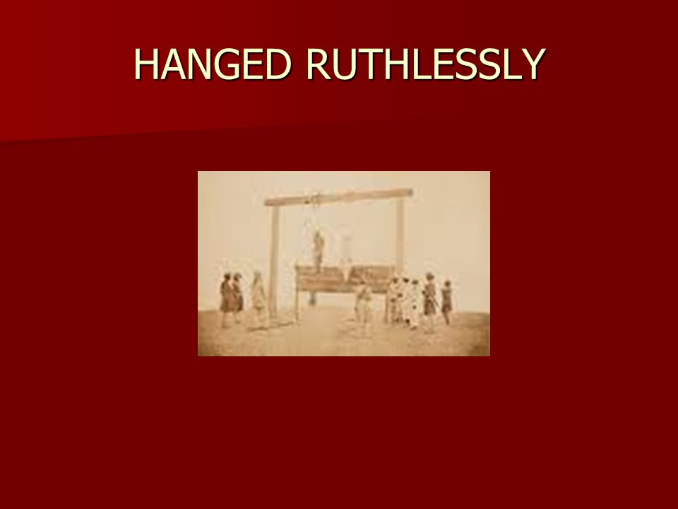 HANGED RUTHLESSLY
