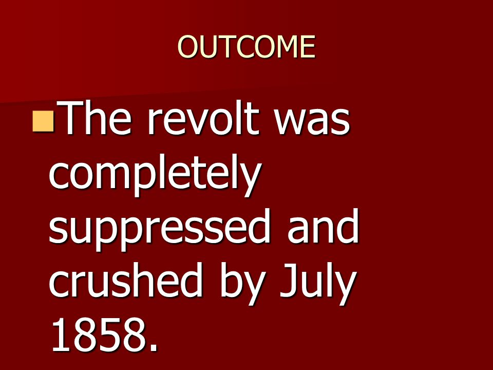 The revolt was completely suppressed and crushed by July 1858.