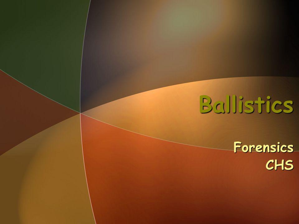 Ballistics Forensics CHS