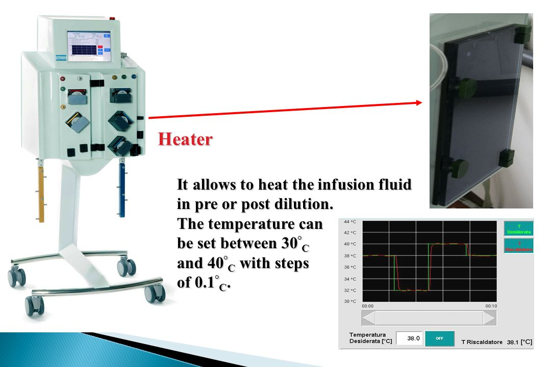 Heater It allows to heat the infusion fluid in pre or post dilution.