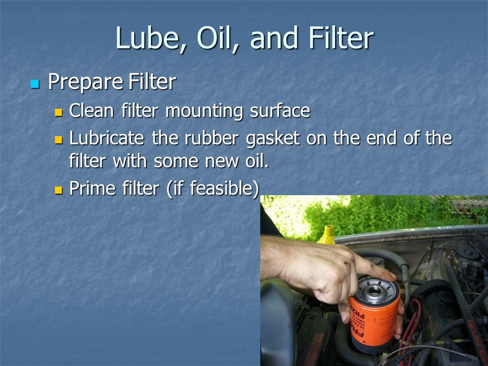 Lube, Oil, and Filter Prepare Filter Clean filter mounting surface
