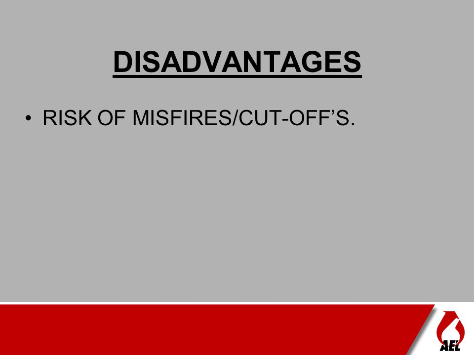 DISADVANTAGES RISK OF MISFIRES/CUT-OFF'S.