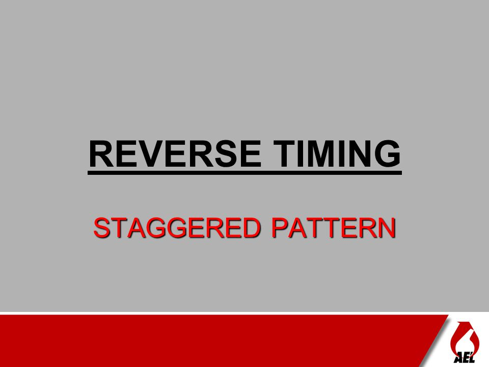 REVERSE TIMING STAGGERED PATTERN