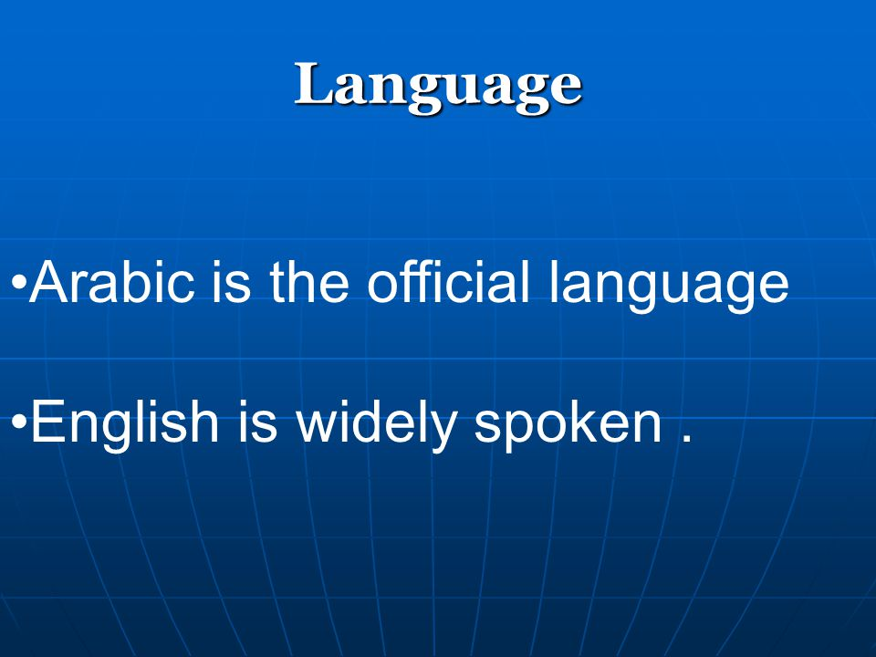 Language Arabic is the official language English is widely spoken .