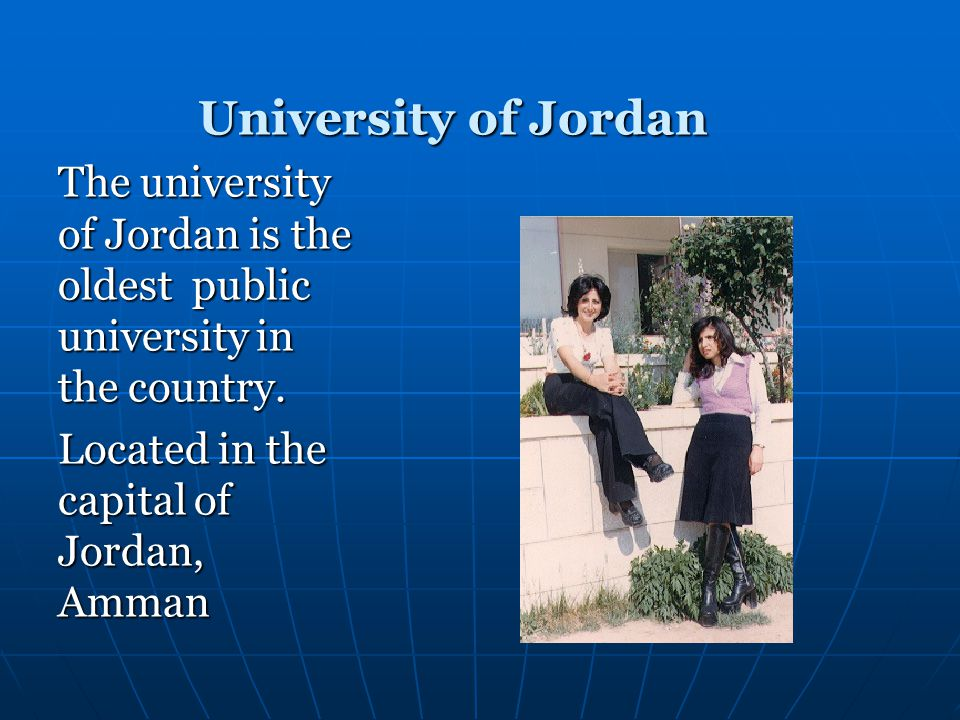 University of Jordan The university of Jordan is the oldest public university in the country.