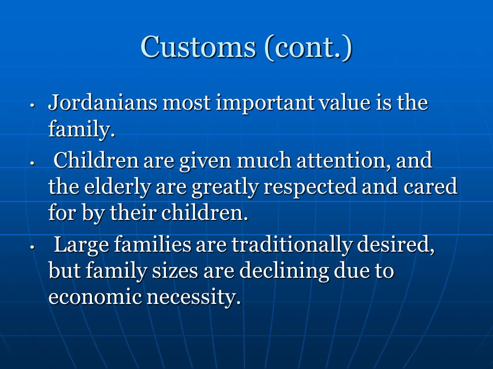 Customs (cont.) Jordanians most important value is the family.
