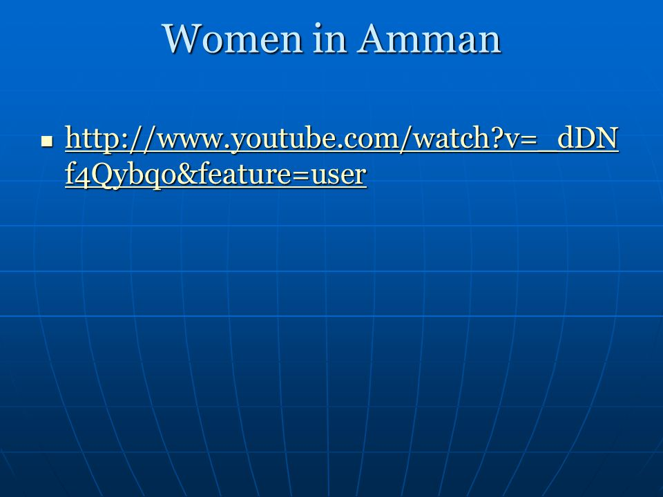Women in Amman http://www.youtube.com/watch v=_dDNf4Qybqo&feature=user
