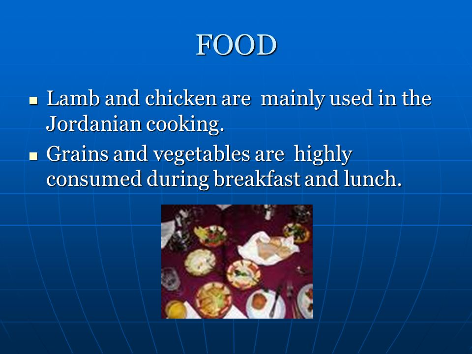 FOOD Lamb and chicken are mainly used in the Jordanian cooking.