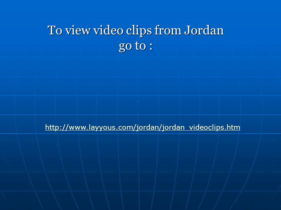 To view video clips from Jordan go to :