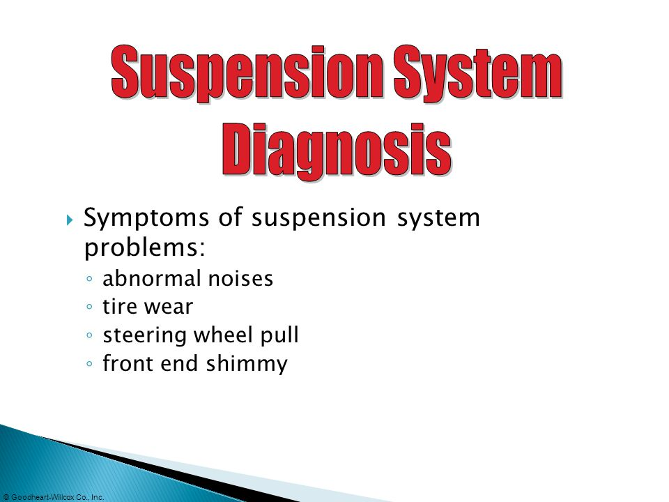 Suspension System Diagnosis Symptoms of suspension system problems: