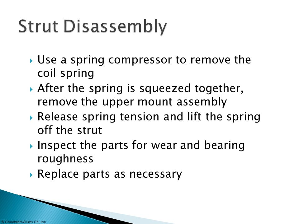 Strut Disassembly Use a spring compressor to remove the coil spring
