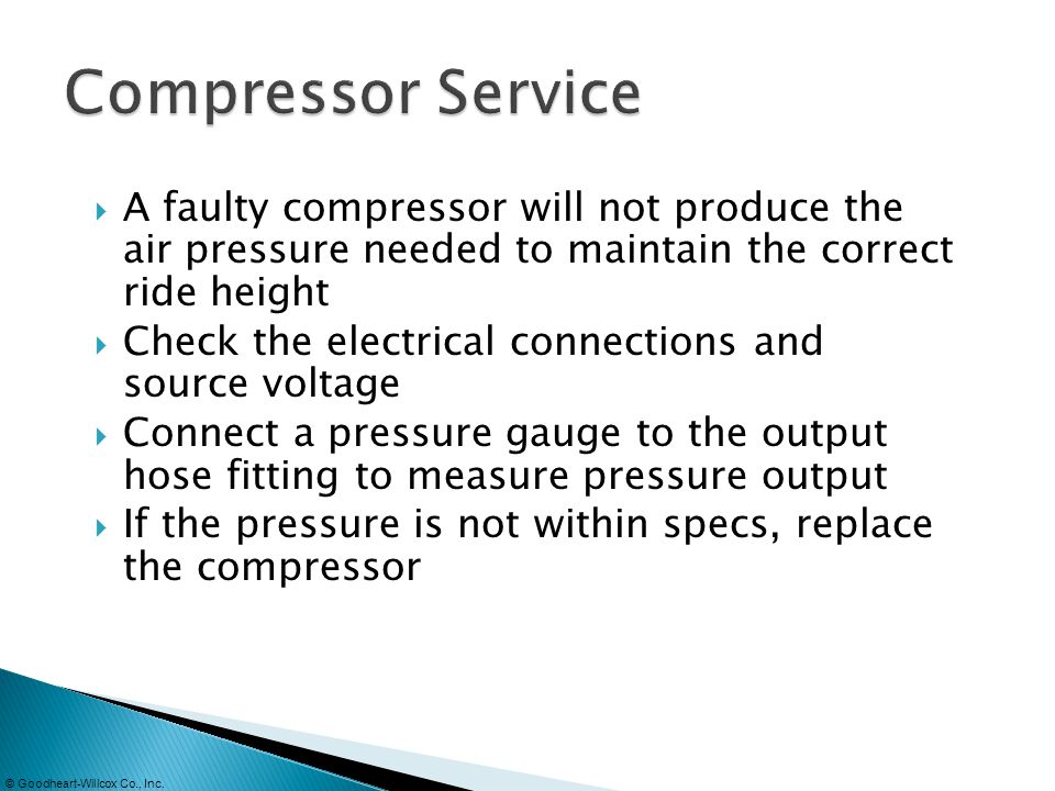 Compressor Service A faulty compressor will not produce the air pressure needed to maintain the correct ride height.