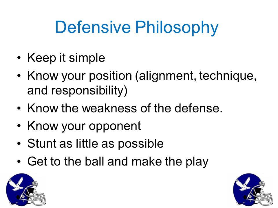 Defensive Philosophy Keep it simple