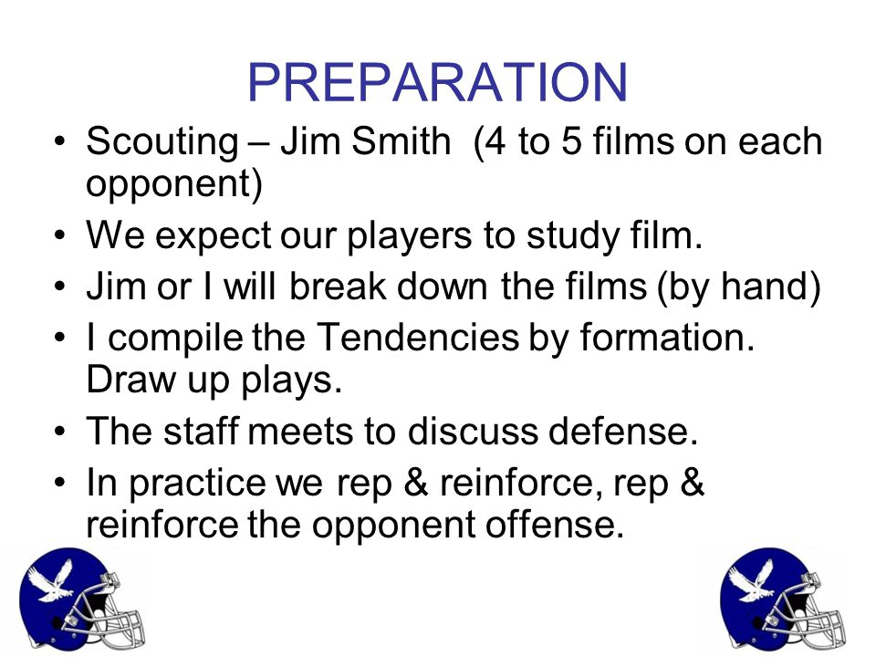 PREPARATION Scouting – Jim Smith (4 to 5 films on each opponent)