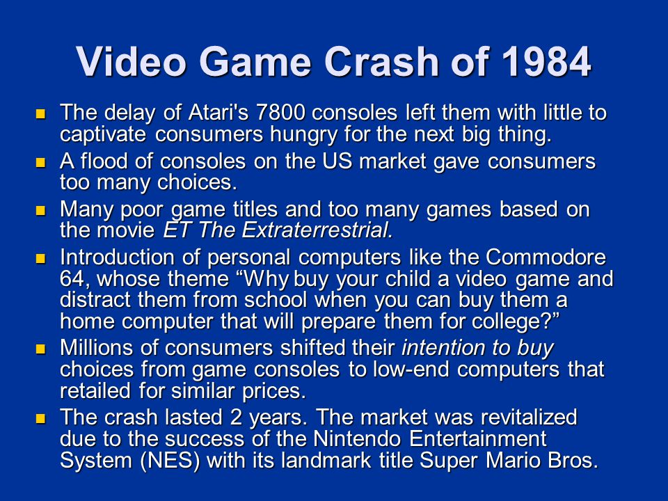Video Game Crash of 1984 The delay of Atari s 7800 consoles left them with little to captivate consumers hungry for the next big thing.