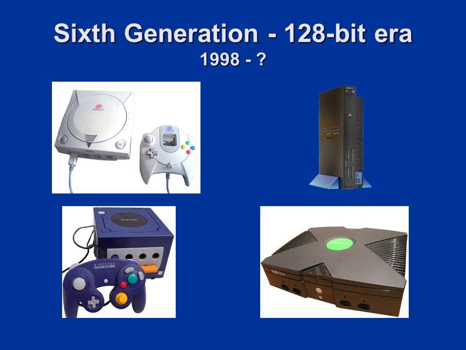Sixth Generation - 128-bit era 1998 -