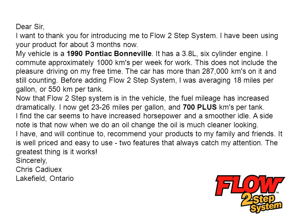 Dear Sir, I want to thank you for introducing me to Flow 2 Step System. I have been using your product for about 3 months now.