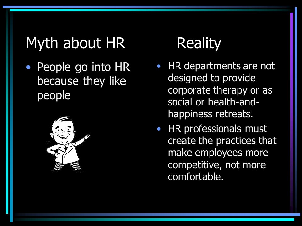 Myth about HR Reality People go into HR because they like people