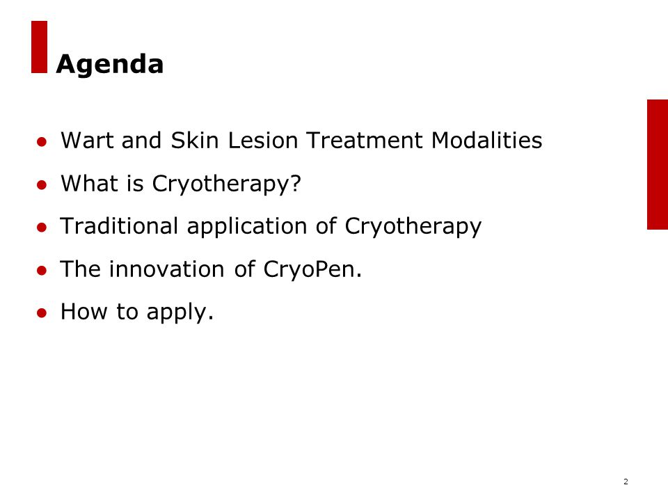Agenda Wart and Skin Lesion Treatment Modalities What is Cryotherapy