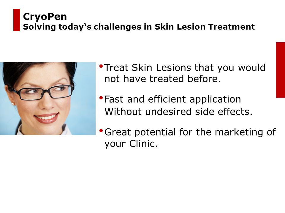 Treat Skin Lesions that you would not have treated before.