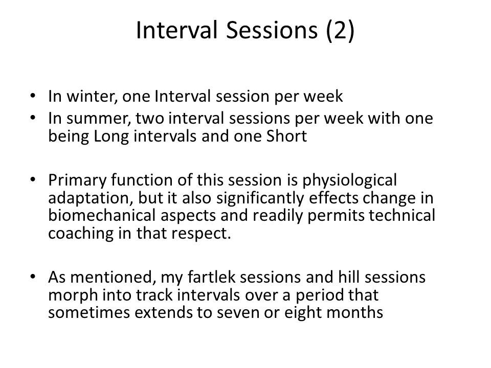 Interval Sessions (2) In winter, one Interval session per week