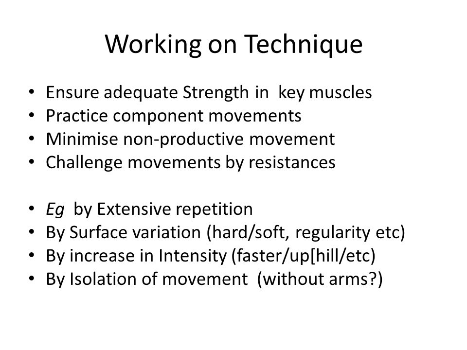 Working on Technique Ensure adequate Strength in key muscles