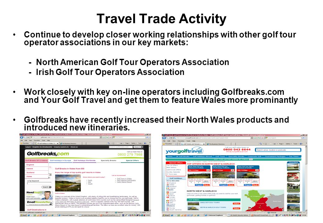 Travel Trade Activity Continue to develop closer working relationships with other golf tour operator associations in our key markets:
