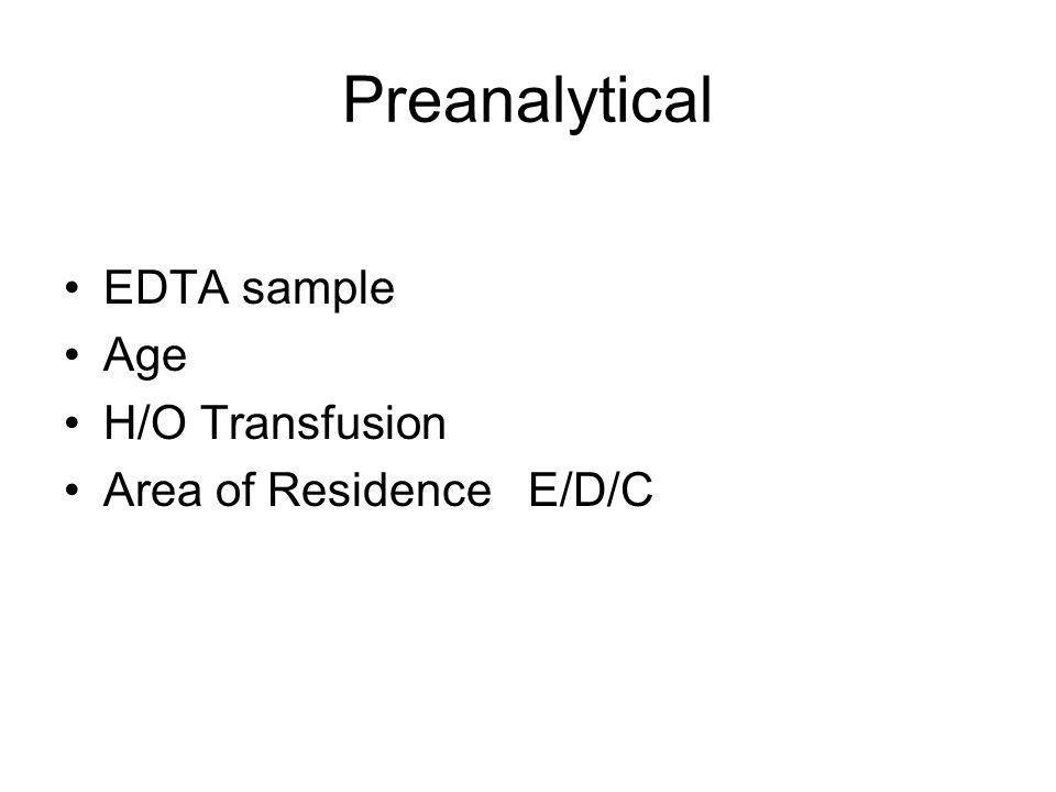 Preanalytical EDTA sample Age H/O Transfusion Area of Residence E/D/C