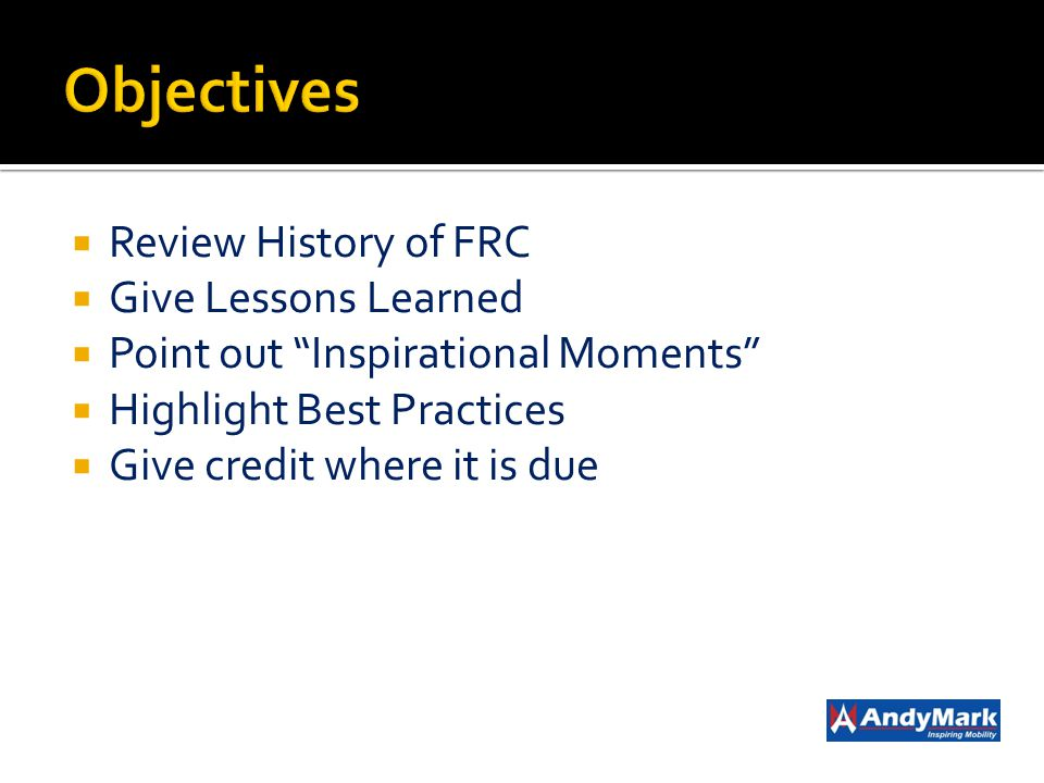 Objectives Review History of FRC Give Lessons Learned